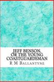 Jeff Benson, or the Young Coastguardsman, R. M. Ballantyne, 1484921534