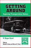 Getting Around : Exploring Transportation History, Grant, H. Roger, 1575241536