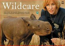 Wildcare : The Story of Karen Trendler and Her African Wildlife Rehabilitation Centre, Cadman, Mike, 1919931538