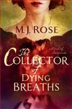 The Collector of Dying Breaths, M. J. Rose, 1451621531