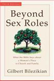 Beyond Sex Roles : What the Bible Says about a Woman's Place in Church and Family, Bilezikian, Gilbert G. and Bilezikian, Gilbert, 0801031532