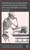 Performances of Mourning in Shakespearean Theatre and Early Modern Culture, Tobias Döring, 023000153X