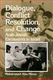 Dialogue, Conflict Resolution, and Change : Arab-Jewish Encounters in Israel, Abu-Nimer, Mohammed, 0791441539
