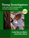 Young Investigators : The Project Approach in the Early Years, Helm, Judy Harris and Katz, Lilian, 0807751537