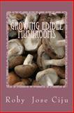 Growing Edible Mushrooms, Roby Ciju, 1475081537