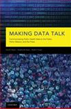 Making Data Talk : The Science and Practice of Translating Public Health Research and Surveillance Findings to Policy Makers, the Public, and the Press, Nelson, David E. and Hesse, Bradford W., 019538153X