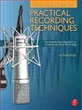Practical Recording Techniques : The Step- by- Step Approach to Professional Audio Recording, Bartlett, Bruce and Bartlett, Jenny, 024082153X