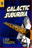 Galactic Suburbia : Recovering Women's Science Fiction, Yaszek, Lisa, 0814291538