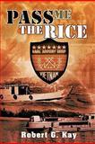 Pass Me the Rice, Robert G. Kay, 1463401531