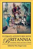 Ultimate Adventures with Britannia : Personalities, Politics and Culture in Britain, Louis, Wm. R., 1848851537