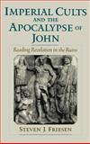 Imperial Cults and the Apocalypse of John : Reading Revelation in the Ruins, Friesen, Steven J., 0195131533