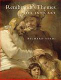Rembrandt's Themes : Life into Art, Verdi, Richard, 0300201532