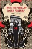 The Latent Powers of Dylan Fontaine, April Lurie, 0385901534