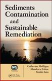 Sediments Contamination and Sustainable Remediation, Fukue, Masaharu and Mulligan, Catherine N., 1420061534