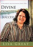 Divine Principles for Success, Lisa Great, 1462711537