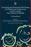 Promoting Emotional Well-Being of Children and Adolescents and Preventing Their Mental Ill Health : A Handbook, Dwivedi, Kedar Nath and Harper, Peter Brinley, 184310153X