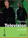 Teaching Television at GCSE, White, Elieen and Lewis, Eileen, 184457153X