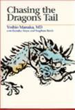 Chasing the Dragon's Tail : Theory and Practice of Acupuncture in the Work of Yoshio Manaka, Manaka, Yoshio and Itaya, Kazuko, 0912111534