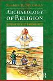 Archaeology of Religion : Cultures and their Beliefs in Worldwide Context, Steadman, Sharon R., 1598741535