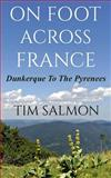 On Foot Across France - Dunkerque to the Pyrenees, Tim Salmon, 1494231530