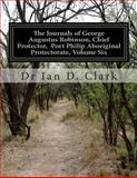 The Journals of George Augustus Robinson, Chief Protector, Volume Six, Ian Clark, 1499661533