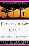 Extraordinary Golf, Fred Shoemaker and Peter Shoemaker, 0399141537