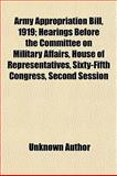 Army Appropriation Bill, 1919; Hearings Before the Committee on Military Affairs, House of Representatives, Sixty-Fifth Congress, Second Session,, 1150141530