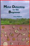 Metal Detecting for the Beginner, Vince Migliore, 144212153X