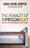 The Penalty of Imprisonment : Why 60% of the Prison Population Should Not Be There, Blom-Cooper, Louis, 1847061532