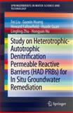 Heterotrophic-Autotrophic Denitrification Permeable Reactive Barriers (HAD PRBs) for Groundwater in Situ Remediation, Liu, Fei and Huang, Guoxin, 3642381537