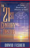 21st Century Pastor : A Vision Based on the Ministry of Paul, Fisher, David C., 0310201543