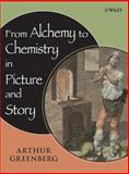 From Alchemy to Chemistry in Picture and Story, Greenberg, Arthur, 0471751545