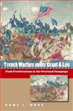 Trench Warfare under Grant and Lee : Field Fortifications in the Overland Campaign, Hess, Earl J., 0807831549