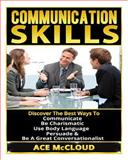 Communication Skills: Discover the Best Ways to Communicate, Be Charismatic, Use Body Language, Persuade and Be a Great Conversationalist, Ace McCloud, 1502711540