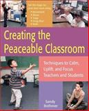 Creating the Peaceable Classroom : Techniques to Calm, Uplift, and Focus Teachers and Students, Bothmer, Sandy, 156976154X
