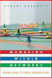 Managing Within Networks : Adding Value to Public Organizations, Agranoff, Robert, 1589011546