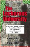 The Lecherous University : What Every Student and Parent Should Know about the Sexual Harassment Epidemic on Campus, Charles, Hobson and Colleen, Hobson, 1591131545