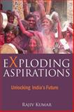 Exploding Aspirations : Unlocking India's Future, Kumar, Rajiv, 9332701547