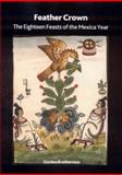 Feather Crown : The Eighteen Feasts of the Mexica Year, Brotherston, Gordon, 0861591542