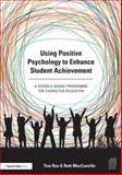 Using Positive Psychology to Enhance Student Achievement : Using the Hidden Power of Character, Rae, Tina and Macconville, Ruth, 1138791547