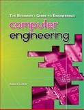The Beginner's Guide to Engineering: Computer Engineering, James Lance, 1492981540