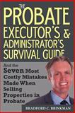 The Probate Administrator's and Executor's Survival Guide, Bradford Brinkman, 1499221541