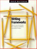 Writing Frameworks : Easy-to-Use Structures for Creating Confident, Successful Writers, Whitehead, David, 1551381540