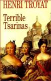 Terrible Tsarinas : Five Russian Women in Power, Troyat, Henri, 1892941546