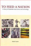 To Feed a Nation : A History of Australian Food Science and Technology, Farrer, Keith, 0643091548