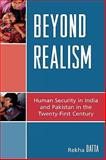 Beyond Realism : Human Security in India and Pakistan in the Twenty-First Century, Datta, Rekha, 0739121545