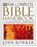 The Complete Bible Handbook, John Bowker and Donald C. Kraus, 0789481545
