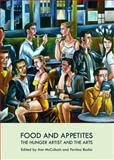 Food and Appetites : The Hunger Artist and the Arts, Mcculloch, Ann and Radia, Pavlina, 1443841544