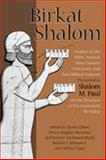 Birkat Shalom : Studies in the Bible, Ancient near Eastern Literature, and Post-Biblical Judaism: Presented to Shalom M. Paul on the Occasion of His Seventieth Birthday, Cohen, Chaim and Paul, Shalom M., 1575061546
