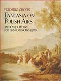 Fantasia on Polish Airs and Other Works for Piano and Orchestra, Frederic Chopin, 0486431541